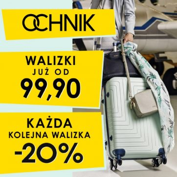 Podróżuj z OCHNIKIEM! Druga i kolejna walizka -20%!