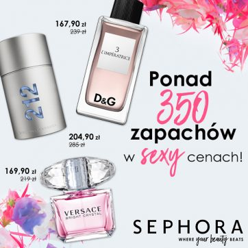 SEPHORA – SEXY CENY na zapachy!